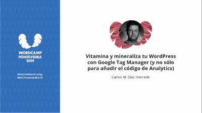 Carlos M. Díaz Honrado: Vitamina y mineraliza tu WordPress con Google Tag Manager (y no sólo para añ