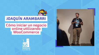 Joaquín Arambarri: Cómo iniciar un negocio online utilizando WooCommerce