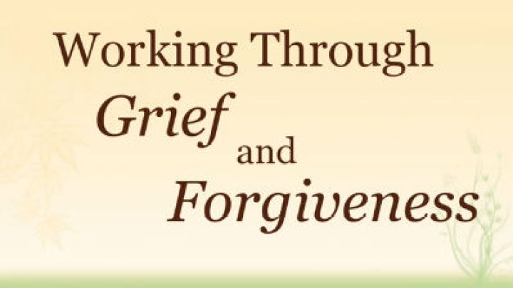 Working Through Grief and Forgiveness