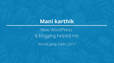Mani Karthik: How WordPress and blogging helped me