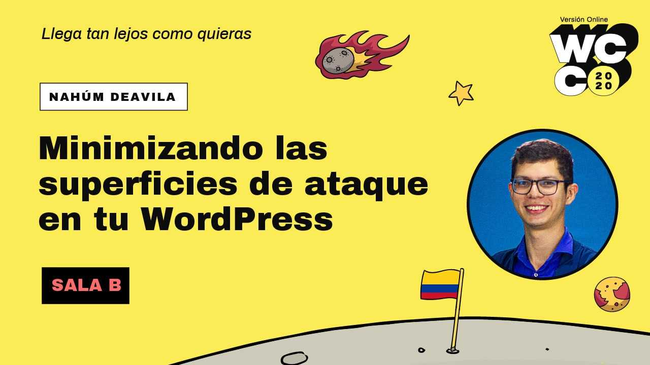 Nahúm Deavila: Minimizando las superficies de ataque en tu WordPress