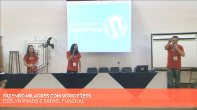 Deblyn Prado e Rafael Funchal: Fazendo Milagres com WordPress
