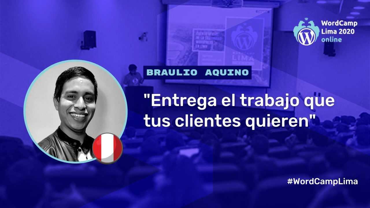 Braulio Aquino: Entrega el trabajo que tus clientes quieren