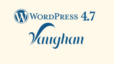 "Introducing WordPress 4.7 ""Vaughan"""