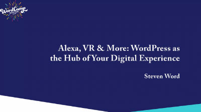 Steven Word: Alexa, VR, & More: WordPress as the Hub of Your Digital Experience