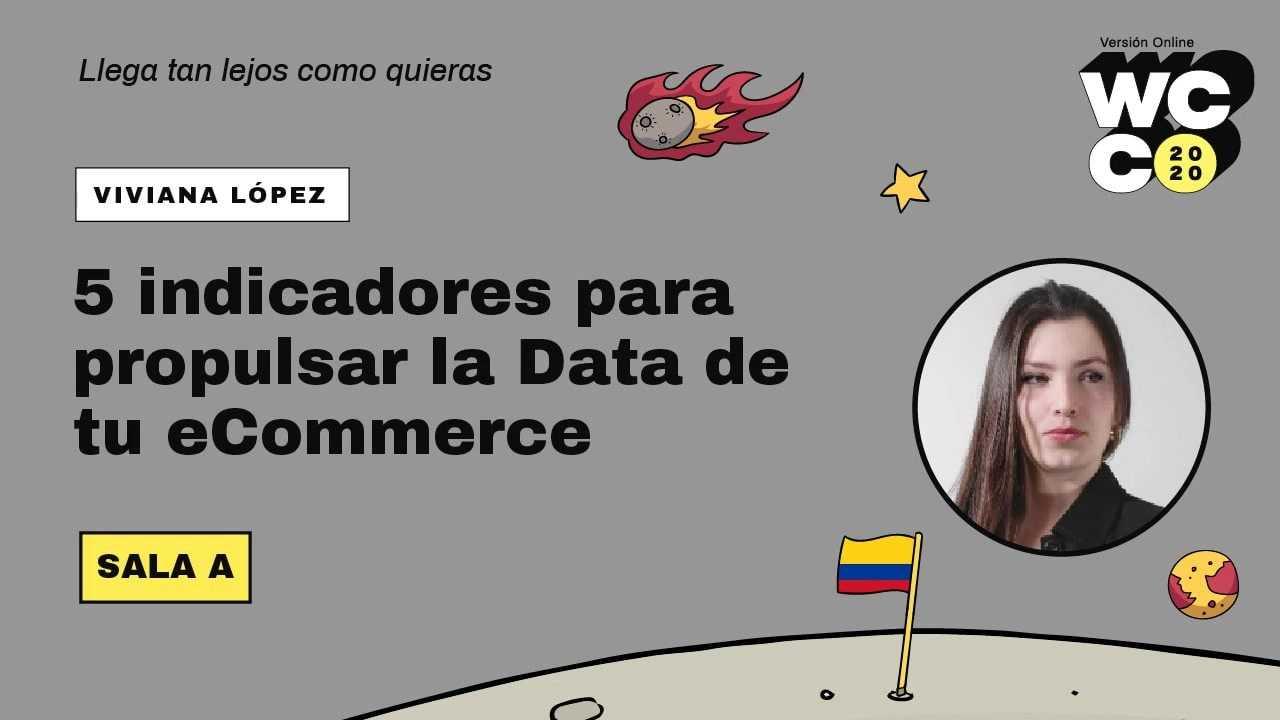 Viviana del Pilar López: 5 Indicadores para propulsar la Data de tu e-commerce