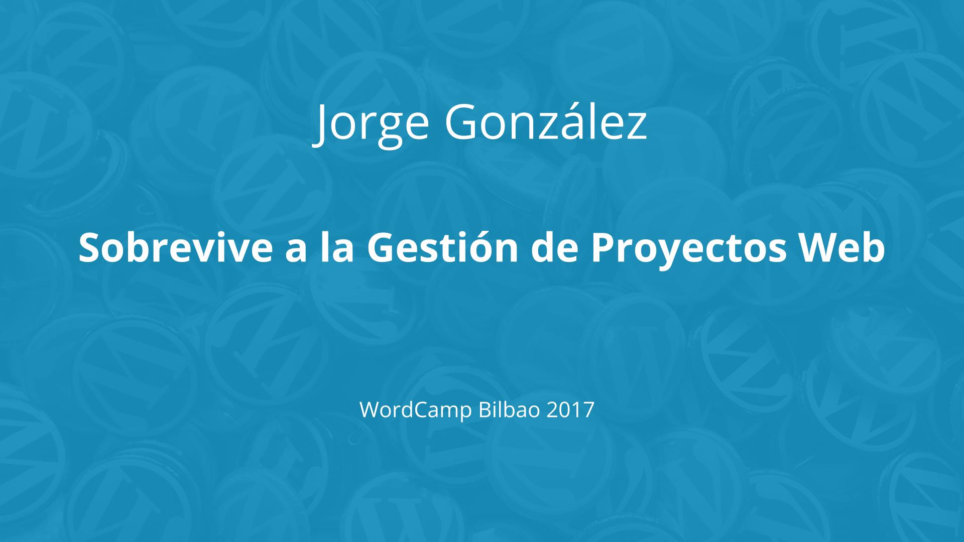 Jorge González: Sobrevive a la Gestión de Proyectos Web
