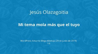 Jesus Olazagoitia: Mi tema mola más que el tuyo