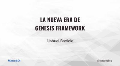 Nahuai Badiola: La nueva era de Genesis Framework