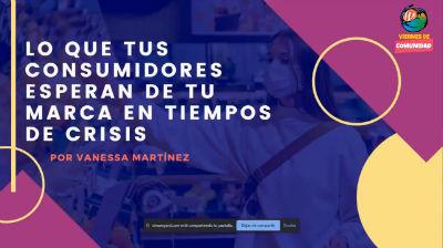Vanessa Martínez: Lo que tus consumidores esperan de tu marca en tiempos de crisis