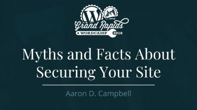 Aaron Campbell: Myths and Facts About Securing Your Site