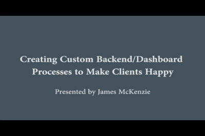 James McKenzie: Custom Dashboard Processes to Make Clients Happy
