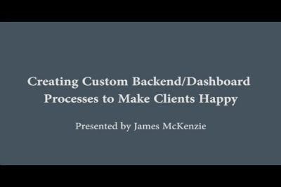 James McKenzie: Custom Dashboard Processes to Make Clients Happy