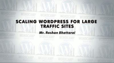 Roshan Bhattarai: Scaling WordPress for Large Traffic Sites
