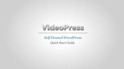 VideoPress For Self Hosted WordPress: Quick Start Guide