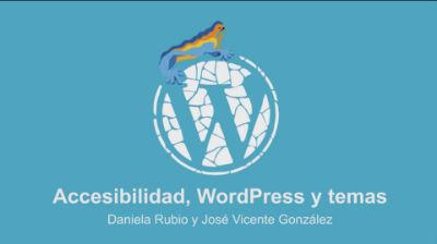 Daniela Rubio y José Vicente González: Accesibilidad, WordPress y temas.