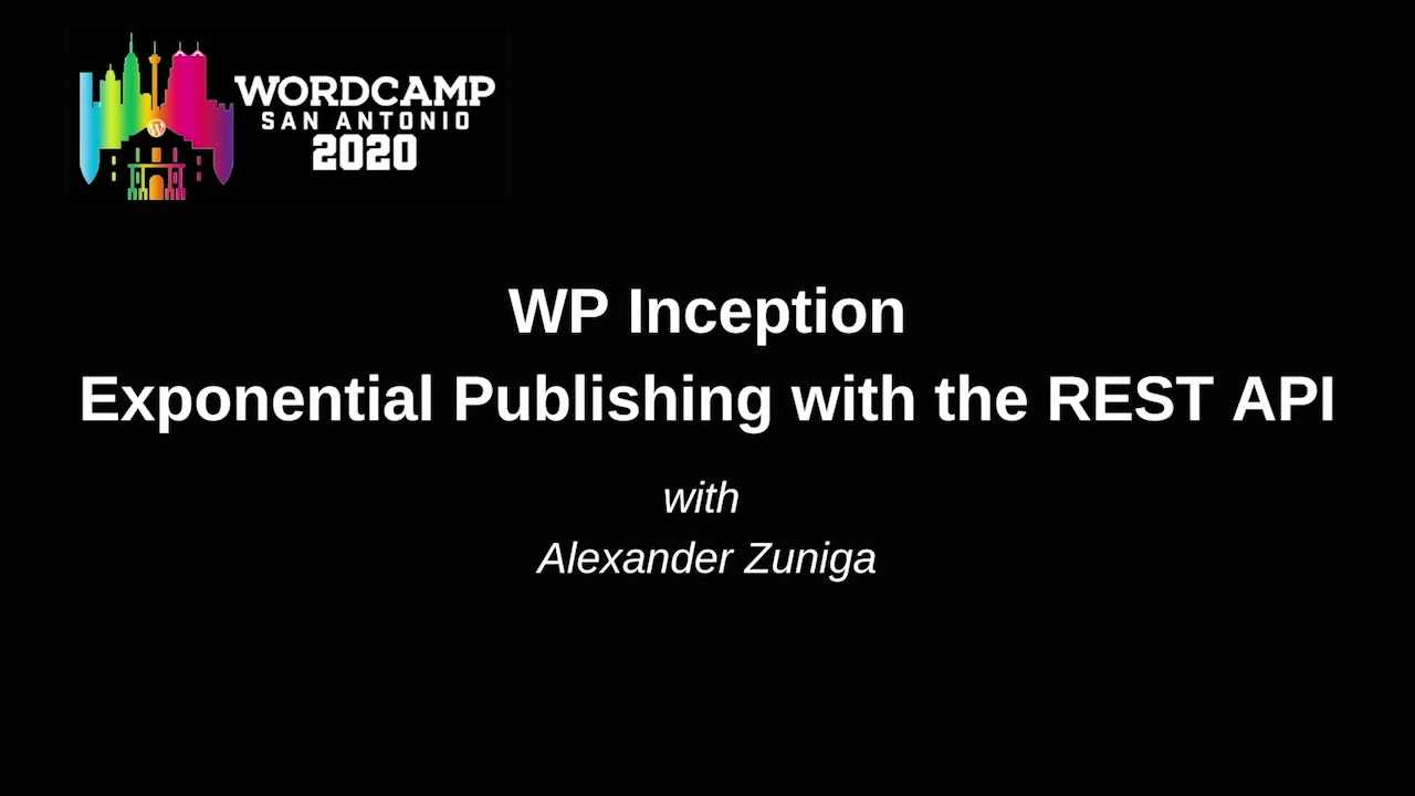 Alexander Zuniga: WP Inception – Exponential Publishing with the REST API