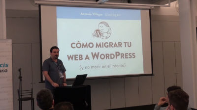 Antonio Villegas: Como migrar tu web a WordPress