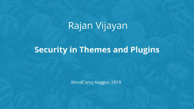 Rajan Vijayan: Security in Themes and Plugins