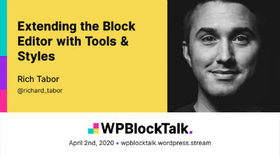 Rich Tabor: Extending the Block Editor with Tools & Styles