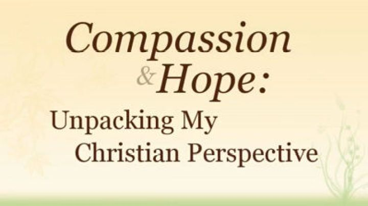 Compassion and Hope: Unpacking My Christian Perspective