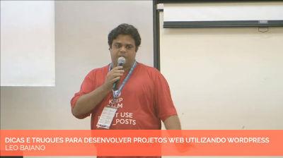 Leo Baiano: Dicas e truques para desenvolver projetos WEB utilizando WordPress