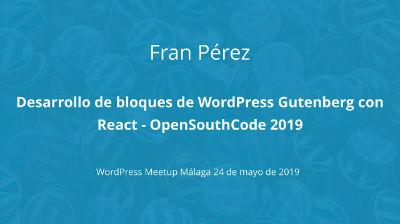 Fran Pérez: Desarrollo de bloques de WordPress Gutenberg con React - OpenSouthCode 2019