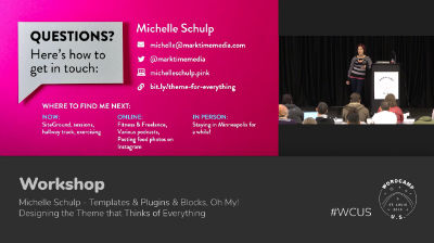 Michelle Schulp: Templates & Plugins & Blocks, Oh My! Designing the Theme that Thinks of Everything - Part 2