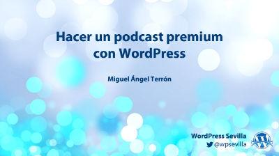 Miguel Ángel Terrón: Hacer un podcast premium con WordPress