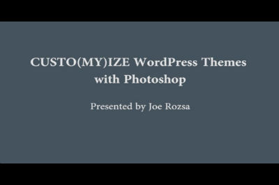 Joe Rozsa: Custo(my)ze WordPress Themes with Photoshop