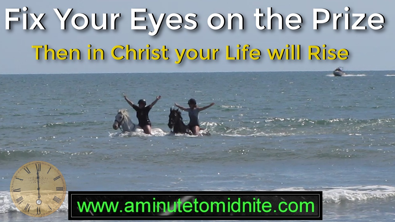 Fix Your Eyes On the Prize, Then in Christ your Life will Rise!
