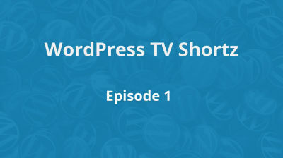 WordPress TV Shortz - Episode 1