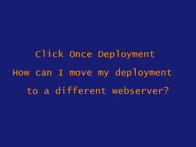 How to move a ClickOnce deployment | RobinDotNet's Blog