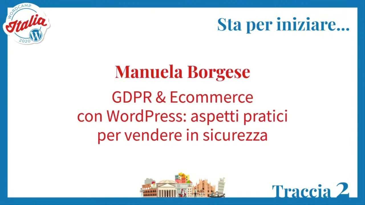 Manuela Borgese: GDPR & Ecommerce con WordPress: aspetti pratici per vendere in sicurezza