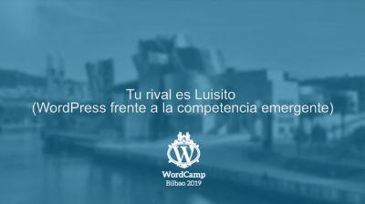 Luis Ángel Montoya: Tu rival es Luisito: WordPress frente a la competencia emergente