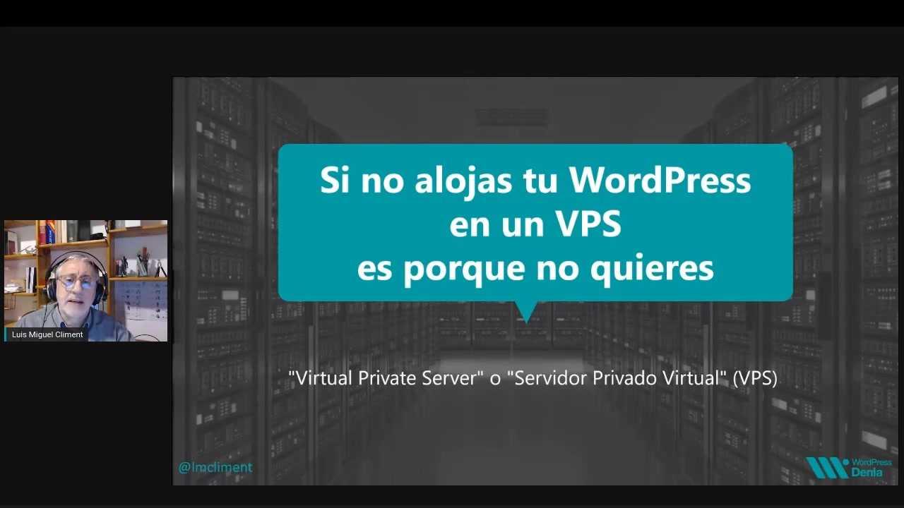 Luis Miguel Climent: Si no alojas tu WordPress en un VPS es porque no quieres