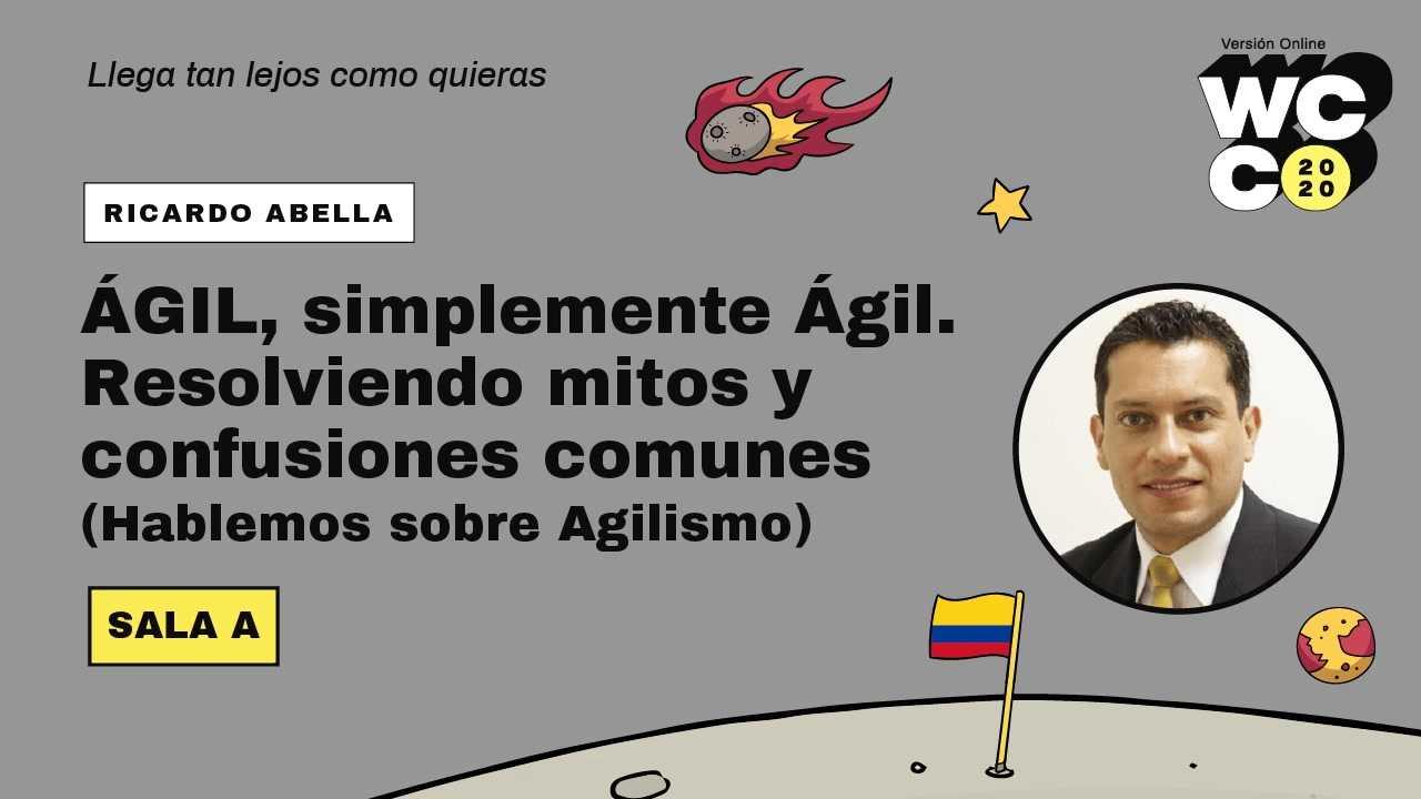 Ricardo Abella: ÁGIL, simplemente Ágil. Resolviendo mitos y confusiones comunes