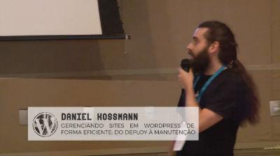 Daniel Kossmann: Gerenciando sites em Wordpres de forma eficiente - Do deploy à manutenção