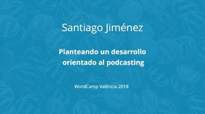 Santiago Jiménez: Planteando un desarrollo orientado al podcasting