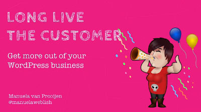 Manuela van Prooijen: Long live the customer - how to get more out of your WordPress business