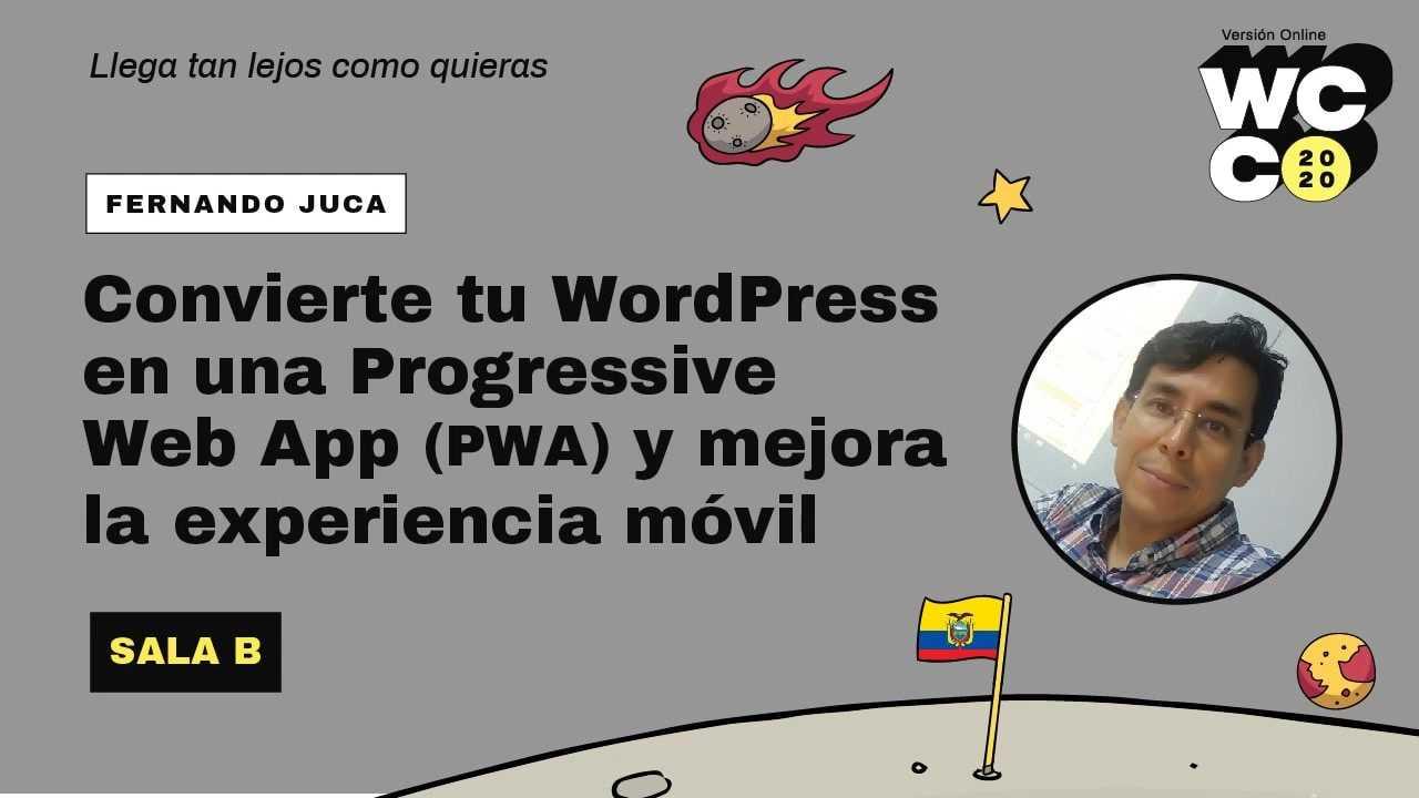 Fernando Juca M.: Convierte tu WordPress en una Progressive Web App (PWA) y mejora la experiencia móvil