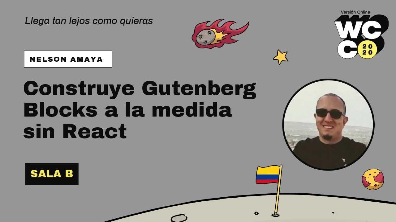 Nelson Amaya: Construye Gutenberg Blocks a la medida sin React