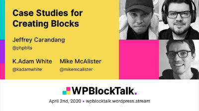 Mike McAlister, Jeffery Carandang, K.Adam White: Case Studies for Creating Blocks