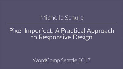 Michelle Schulp : Pixel Imperfect: A Practical Approach To Responsive Design