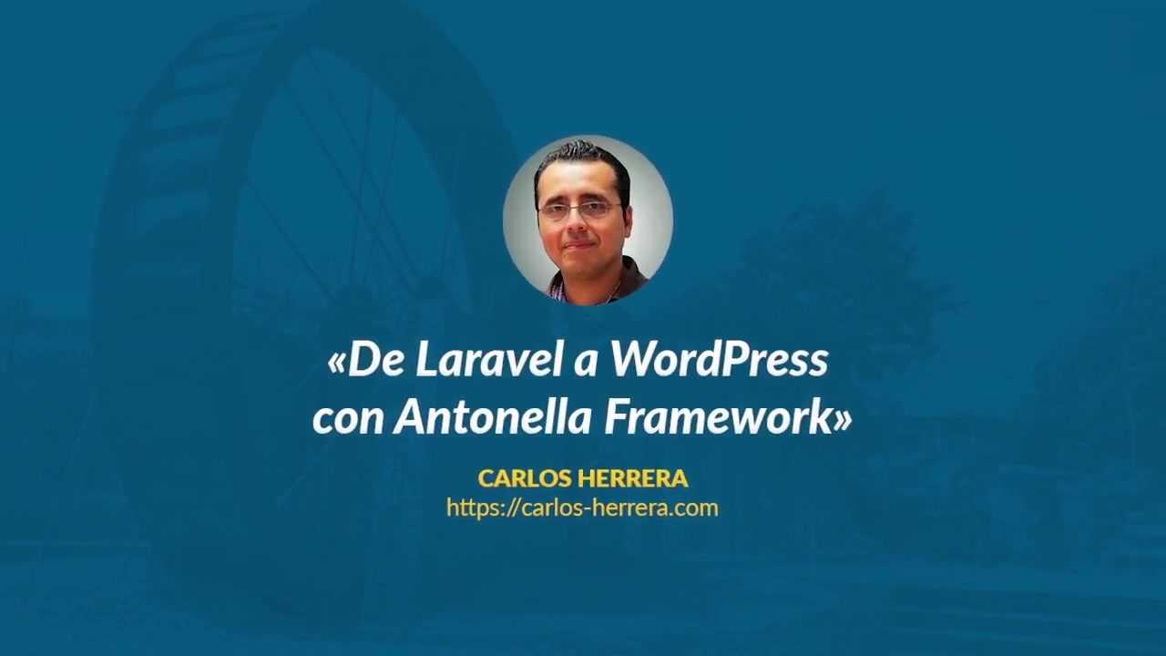Carlos Herrera: De Laravel a WordPress con Antonella Framework