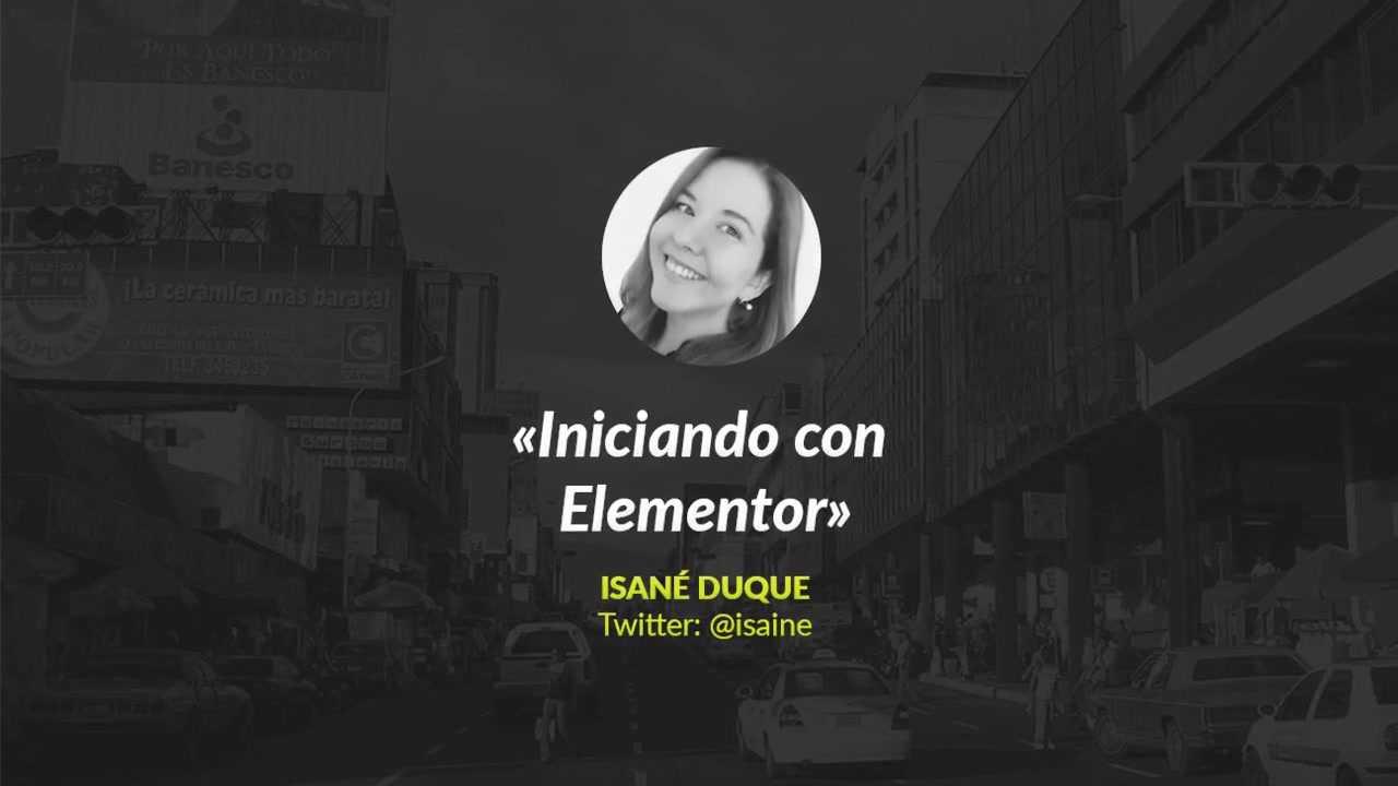 Isané Duque: Iniciando con Elementor