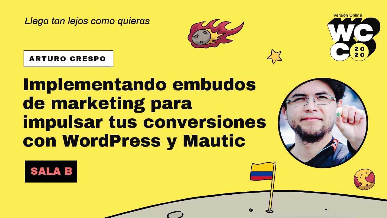Arturo Crespo: Implementado embudos de marketing para impulsar tus conversiones con WordPress y Mautic