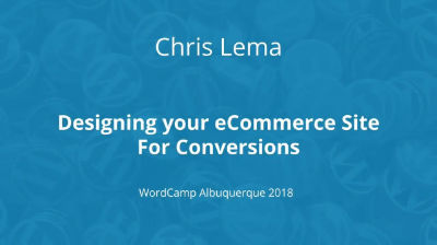 Chris Lema: Designing Your eCommerce Site For Conversions