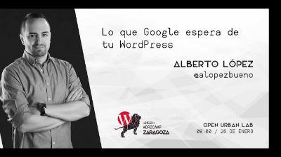 Alberto López Bueno: Lo que Google espera de tu WordPress