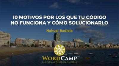 Nahuai Badiola: 10 motivos por los que tu código no funciona y cómo solucionarlo